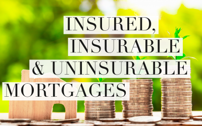 Insured, Insurable & Uninsurable Mortgages – What's The Difference?