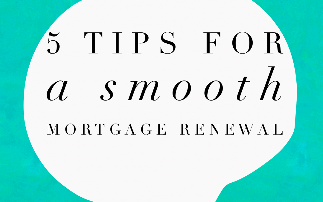 5 Easy Tips For A Smooth Mortgage Renewal