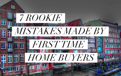 7 Rookie Mistakes Made By First Time Home Buyers
