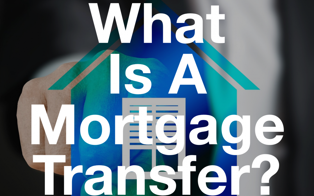 What Is A Mortgage Transfer/Switch?